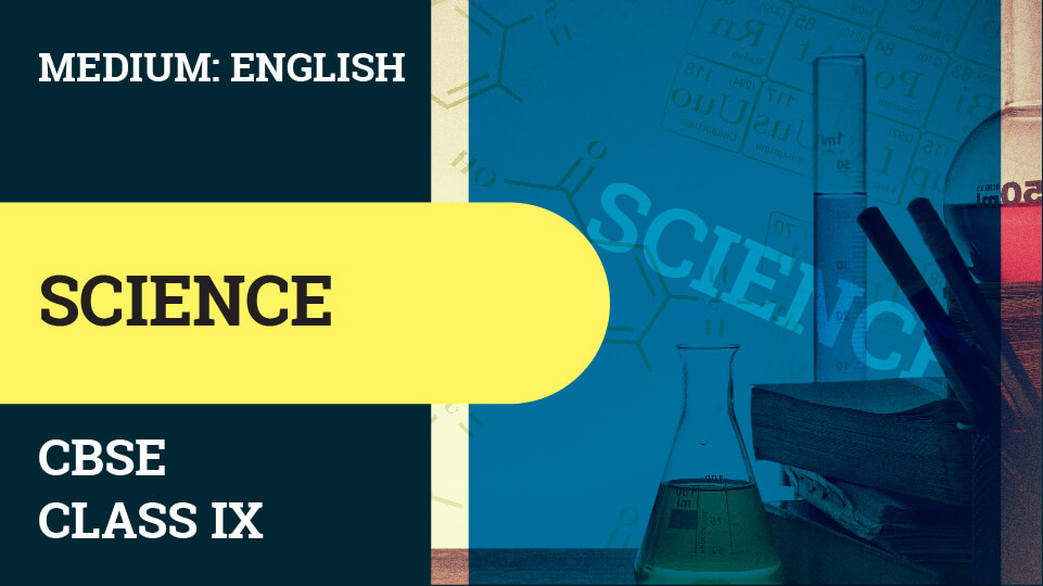 CBSE CLASS 9 SCIENCE (ENGLISH MEDIUM) VIDEO LECTURE